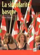 Couverture du livre « La singularité basque ; généalogie et usages » de Pierre Bidart aux éditions Puf