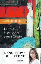 Couverture du livre « La véritable histoire des douze Césars » de Virginie Girod aux éditions Perrin