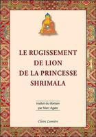 Couverture du livre « Le rugissement de lion de la princesse Shrimala » de Marc Agate aux éditions Claire Lumiere