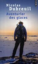 Couverture du livre « Aventurier des glaces » de Nicolas Dubreuil et Michel Moutot aux éditions Points