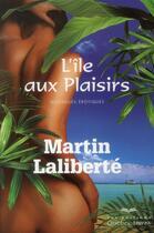 Couverture du livre « L'ile aux plaisirs » de Martin Laliberte aux éditions Quebec Livres