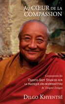 Couverture du livre « Au coeur de la compassion » de Dilgo Khyentse aux éditions Padmakara