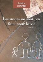 Couverture du livre « Les anges ne sont pas faits pour la vie t.1 » de Patrick Lunant aux éditions Atria