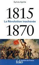 Couverture du livre « 1815-1870 ; la révolution inachevée » de Sylvie Aprile aux éditions Gallimard
