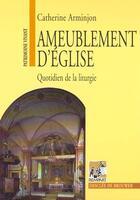 Couverture du livre « Ameublement d'église ; quotidien de la lirturgie » de Catherine Arminjon aux éditions Rempart