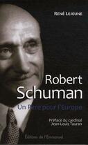 Couverture du livre « Robert Schuman ; un Père pour l'Europe » de Rene Lejeune aux éditions Emmanuel