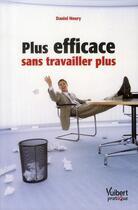 Couverture du livre « Plus efficace sans travailler plus » de Daniel Neury aux éditions Vuibert
