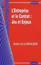 Couverture du livre « L'entreprise et le contrat : jeux et enjeux » de Hubert De La Bruslerie aux éditions Economica