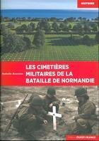 Couverture du livre « Les cimetières militaires de la bataille de Normandie » de Isabelle Bournier aux éditions Ouest France