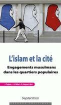 Couverture du livre « L'Islam et la cité ; engagements musulmans dans les quartiers populaires » de Julien Talpin et Franck Fregosi et Julien O'Miel aux éditions Pu Du Septentrion