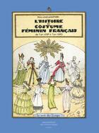 Couverture du livre « L'histoire du costume féminin français » de Paul-Louis De Giafferri aux éditions Bibliotheque Des Introuvables
