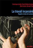 Couverture du livre « Le travail incarcéré ; vues de prison » de Dominique Lhuillier aux éditions Syllepse