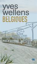 Couverture du livre « Belgiques ; zones classées » de Yves Wellens aux éditions Ker Editions