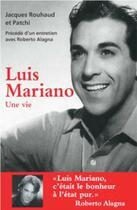 Couverture du livre « Luis mariano, une vie ; entretien avec Roberto Alagna » de Jacques Rouhaud et Patchi aux éditions Sud Ouest Editions
