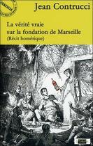 Couverture du livre « La vérité vraie sur la fondation de Marseille » de Jean Contrucci aux éditions Le Fioupelan