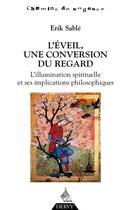 Couverture du livre « L'éveil, une conversion du regard ; l'illumination spirituelle et ses implications philosophiques » de Erik Sable aux éditions Dervy