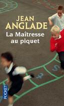 Couverture du livre « La maitresse au piquet » de Jean Anglade aux éditions Pocket