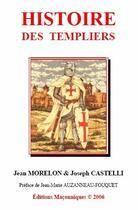 Couverture du livre « Histoire des templiers » de Joseph Castelli et Jean Morelon aux éditions Editions Maconniques