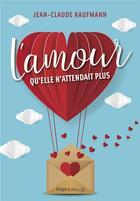 Couverture du livre « L'amour qu'elle n'attendait plus » de Jean-Claude Kaufmann aux éditions Hugo