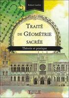 Couverture du livre « Traité de géométrie sacrée ; théorie et pratique » de Robert Lawlor aux éditions Trajectoire