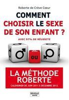 Couverture du livre « Comment choisir le sexe de son enfant ? la méthode Roberte » de Roberte De Creve Coeur aux éditions Delville