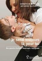Couverture du livre « Je serai toujours là pour toi ; des parents d'enfants handicapés témoignent » de Renee Turcotte et Carolyne Lavoie et Judith Poirier aux éditions Sainte Justine