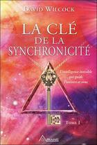 Couverture du livre « La clé de la synchronicité t.1 ; l'intelligence invisible qui guide l'univers et vous » de David Wilcock aux éditions Ariane
