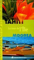 Couverture du livre « Tahiti ; Moorea ; le tour de l'île » de Dominique Maury aux éditions Avant Et Apres