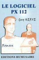 Couverture du livre « Le logiciel PX 112 » de Guy Herve aux éditions Humussaire