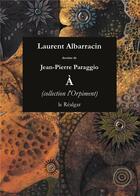 Couverture du livre « À » de Jean-Pierre Paraggio et Albarracin Laurent aux éditions Le Realgar