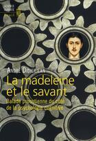 Couverture du livre « La madeleine et le savant ; balade proustienne du côté de la psychologie cognitive » de Andre Didierjean aux éditions Seuil