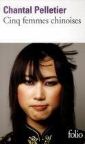 Couverture du livre « Cinq femmes chinoises » de Chantal Pelletier aux éditions Gallimard