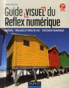 Couverture du livre « Guide visuel du reflex numérique ; matériel, réglages et prise de vue, traitement numérique (2e édition) » de Chris Weston aux éditions Dunod