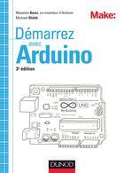 Couverture du livre « Démarrez avec Arduino ; principes de base et premiers montages (3e édition) » de Massimo Banzi et Michael Shiloh aux éditions Dunod
