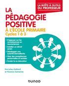 Couverture du livre « La pédagogie positive à l'école primaire ; cycles 1 à 3 » de Eve Leleu-Galland et Florence Samarine aux éditions Dunod