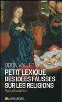 Couverture du livre « Petit lexique des idées fausses sur les religions » de Odon Vallet aux éditions Albin Michel