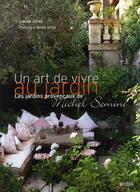Couverture du livre « Un art de vivre au jardin ; les jardins provençaux de michel semini » de Louisa Jones aux éditions Kubik