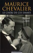 Couverture du livre « Maurice Chevalier ; le chéri de ces dames » de Bernard Lonjon aux éditions Editions Du Moment