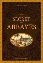 Couverture du livre « Guide secret des abbayes » de Catherine Damien aux éditions Ouest France
