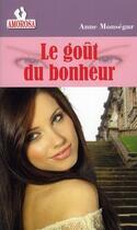 Couverture du livre « Le goût du bonheur » de Anne Monsegur aux éditions Amorosa