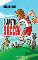 Couverture du livre « Planète soccer T1 - La compétition » de Francois Berube aux éditions Editions Hurtubise