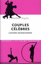 Couverture du livre « Couples célèbres ; liaisons inconscientes » de Dalila Arpin aux éditions Navarin