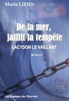 Couverture du livre « De La mer, jaillit la tempête - Lacydon le Vaillant - Extrait gratuit » de Marie Liehn aux éditions La Lampe De Chevet