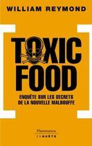 Couverture du livre « Toxic food ; enquête sur les secrets de la nouvelle malbouffe » de William Reymond aux éditions Flammarion