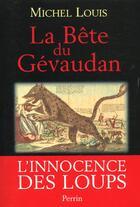 Couverture du livre « La bete du gevaudan - l'innocence des loups » de Louis Michel aux éditions Perrin
