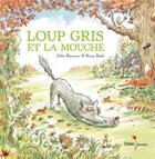 Couverture du livre « Loup gris et la mouche » de Ronan Badel et Gilles Bizouerne aux éditions Didier Jeunesse