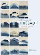 Couverture du livre « Marie-Pierre Thiebaut ; la forme-geste » de Chantal Chawaf et Elisabeth Lebovici et Alice Masse aux éditions Invenit