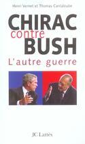 Couverture du livre « Chirac Contre Bush : L'Autre Guerre » de Thomas Cantaloube et Henri Vernet aux éditions Lattes