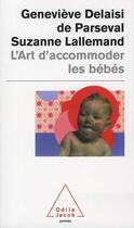 Couverture du livre « L'art d'accomoder les bébés » de Genevieve Delaisi De Parseval et Suzanne Lallemand aux éditions Odile Jacob