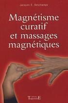 Couverture du livre « Magnétisme curatif et massages magnétiques » de Jacques E. Deschamps aux éditions Trajectoire
